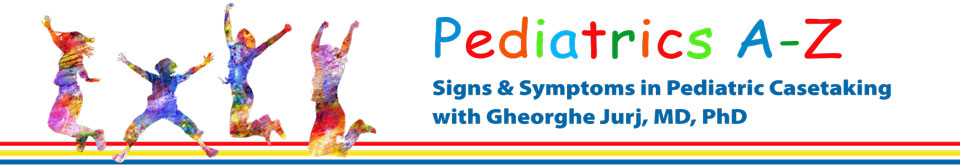 Pediatrics A-Z:  Signs and symptoms in pediatric casting with Gheorghe Jurj, Md, PhD