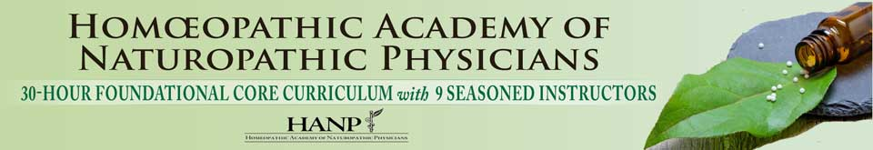 Homœopathic Academy of Naturopathic Physicians: 30-Hour Foundational Core Curriculum with 9 Seasoned Instructors